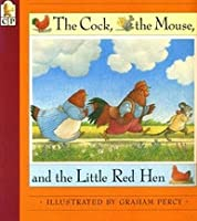 The Cock, the Mouse, and  the Little Red Hen: A Traditional Tale