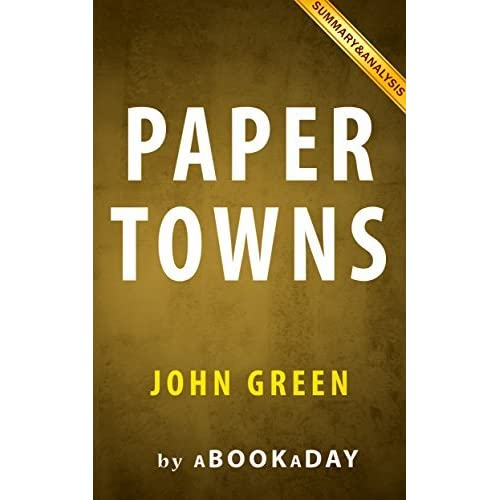 papertowns by john green essay Literary analysis: paper towns by john green an author has the ability to connect with the reader on multiple levels an arrangement of letters and punctuation can determine all sorts of feelings that engage the reader which allows them to use their imagination and create a story in their minds.