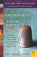 The Dressmaker of Khair Khana: Five Sisters, One Remarkable Family, and the Woman Who Risked Everything to Keep Them Safe
