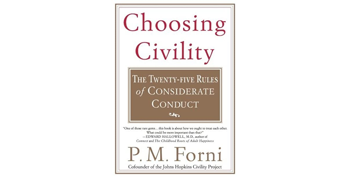choosing civility by forni Pm forni, the author of the acclaimed choosing civility, has the answer in the civility solution , he provides more than one hundred different situations, and shows us how to break the rudeness cycle.