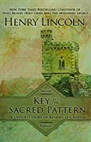 Key to the Sacred Pattern: The Untold Story of Rennes-le-Chateau