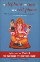 The Elephant, The Tiger, And the Cell Phone: Reflections on India - the Emerging 21st-Century Power