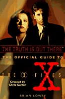 The Truth Is Out There (The Official Guide to The X-Files #1)
