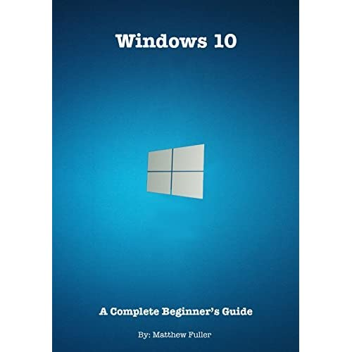 Windows 10 a complete beginner 39 s guide by matthew fuller for Window quotes goodreads