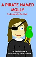 A Pirate Named Molly - 56 Limericks For Kids - Illustrated Edition