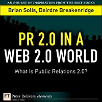 PR 2.0 in a Web 2.0 World: What Is Public Relations 2.0? (FT Press Delivers Elements)