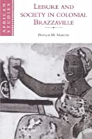 Leisure and Society in Colonial Brazzaville (African Studies)