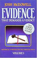 Evidence That Demands a Verdict, Volume 1: Historical Evidences for the Christian Faith (Evidence That Demands a Verdict)