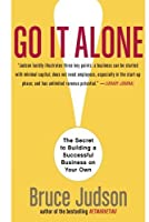 Go It Alone!: The Secret to Building a Successful Business on Your Own