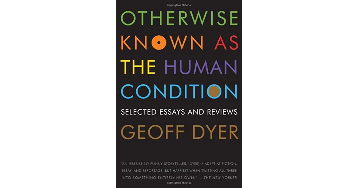 Otherwise Known As The Human Condition Selected Essays border=