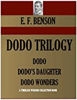 DODO TRILOGY: DODO; DODO'S DAUGHTER (Dodo the Second): DODO WONDERS (Timeless Wisdom Collection Book 4050)