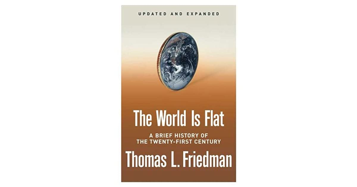 the world is flat by thomas friedman essay The world is flat: a brief history of the twenty-first century is the celebrated  work by thomas l friedman, examining the movements of.