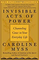 Invisible Acts of Power: Channeling Grace in Your Everyday Life