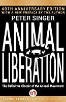 Animal Liberation: The Definitive Classic of the Animal Movement (40th Anniversary Edition)