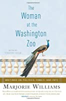 The Woman at the Washington Zoo: Writings on Politics, Family, and Fate
