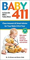 Baby 411: 7th edition: Clear Answers & Smart Advice For Your Baby's First Year