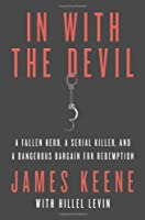 In with the Devil: A Fallen Hero, a Serial Killer, and a Dangerous Bargain for Redemption
