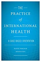 The Practice of International Health: A Case-Based Orientation