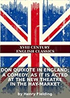 Don Quixote in England: A comedy. As it is acted at the New Theatre in the Hay-Market
