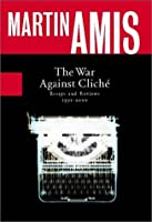 The War Against Cliché: Essays and Reviews 1971-2000