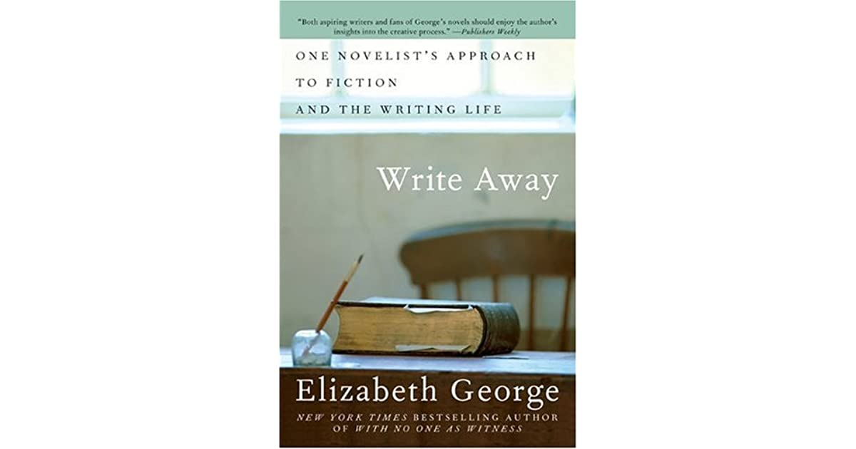Write Away: One Novelist's Approach to Fiction and the Writing Life