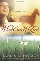 What Once We Loved (Kinship and Courage Series, #3)