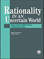 Rationality in an Uncertain World: Essays in the Cognitive Science of Human Understanding