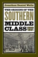 The Origins Of The Southern Middle Class, 1800 1861