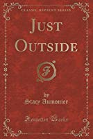Just Outside (Classic Reprint)