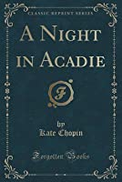A Night in Acadie (Classic Reprint)