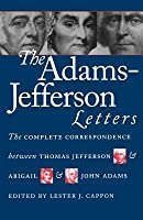 The Adams-Jefferson Letters: The Complete Between Thomas Jefferson and Abigail and John Adams (Institute of Early American History & Culture)