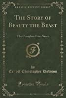 The Story of Beauty the Beast: The Complete Fairy Story (Classic Reprint)