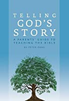 Telling God's Story: A Parents' Guide to Teaching the Bible