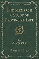 Middlemarch a Study of Provincial Life, Vol. 2 (Classic Reprint)