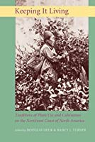 Keeping It Living: Traditions of Plant Use and Cultivation on the Northwest Coast of North America