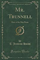 Mr. Trunnell: Mate of the Ship Pirate (Classic Reprint)
