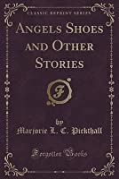 Angels Shoes and Other Stories (Classic Reprint)