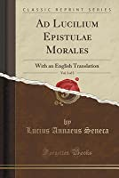 Ad Lucilium Epistulae Morales, Vol. 3 of 3: With an English Translation (Classic Reprint)