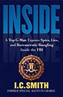 Inside: A Top G-Man Exposes Spies, Lies, and Bureaucratic Bungling in the FBI