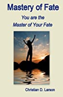 Mastery of Fate: You are the Master of Your Fate