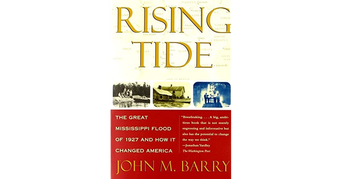 john m barrys rising tide the great mississippi flood John barry is the author of rising tide: the great mississippi flood of 1927 and how it changed america,  john barry is the author of rising tide: the great mississippi flood of 1927 and how it changed america, published by simon and schuster  opening of mississippi flood gate the morganza spillway along the mississippi river was shown being opened by the us army corps of engineers.