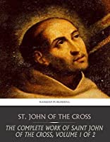 The Complete Works of Saint John of the Cross, Volume 1 of 2
