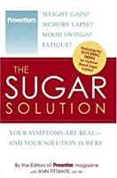The Sugar Solution: Weight Gain? Memory Lapses? Mood Swings? Fatigue? Your Symptoms Are Real - And Your Solution is Here