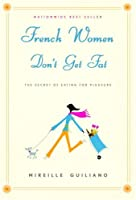 French Women Don't Get Fat: Secrets For Enjoying Food, Having Fun, And Being Thin