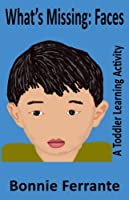 What's Missing: Faces: A Toddler Learning Activity (What's Missing? Book 1)