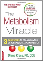 The Metabolism Miracle: 3 Easy Steps to Regain Control of Your Weight ... Permanently
