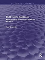 Child Trauma Handbook: A Guide for Helping Trauma-Exposed Children and Adolescents (Psychology Revivals)