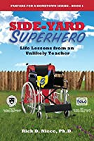 Side-Yard Superhero: Life Lessons from an Unlikely Teacher (Fanfare for a Hometown Series Book 1)