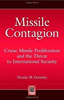 Missile Contagion: Cruise Missile Proliferation and the Threat to International Security (Praeger Security International)