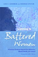 Listening to Battered Women: A Survivor-Centered Approach to Advocacy, Mental Health, and Justice (Psychology of Women Book)